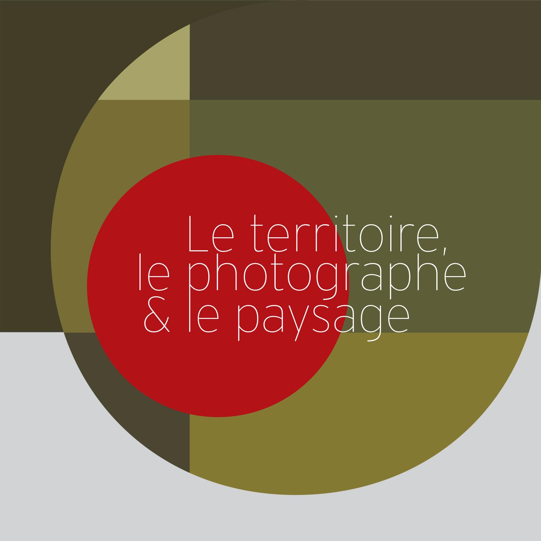 Le territoire, le photographe et le paysage