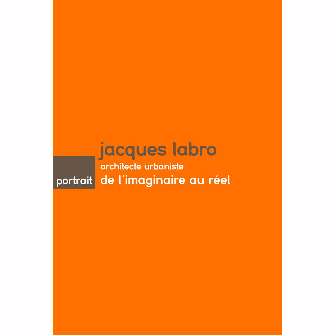 Jacques labro architecte urbaniste de l 39 imaginaire au for Architecte urbaniste de l etat